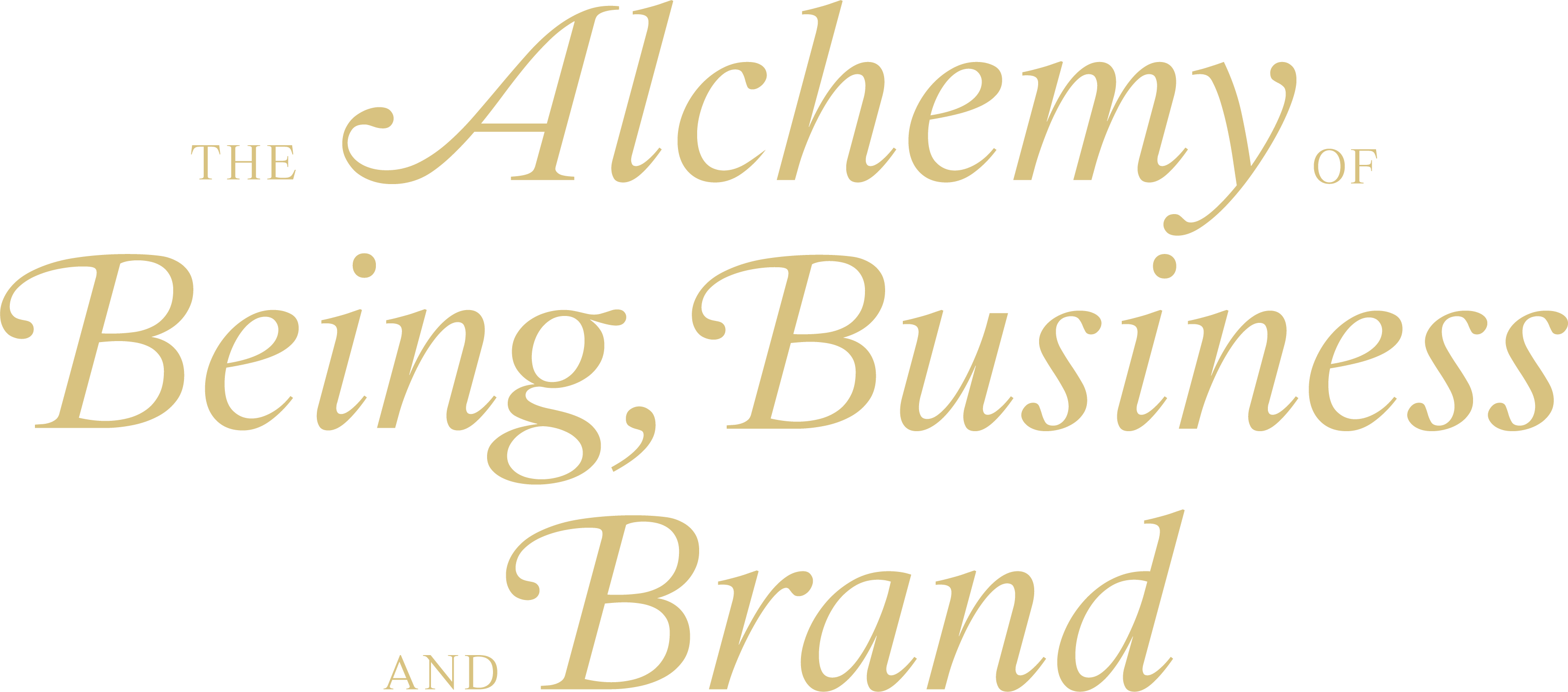 The ALCHEMY of BEING,BUSINESS, and BRAND.